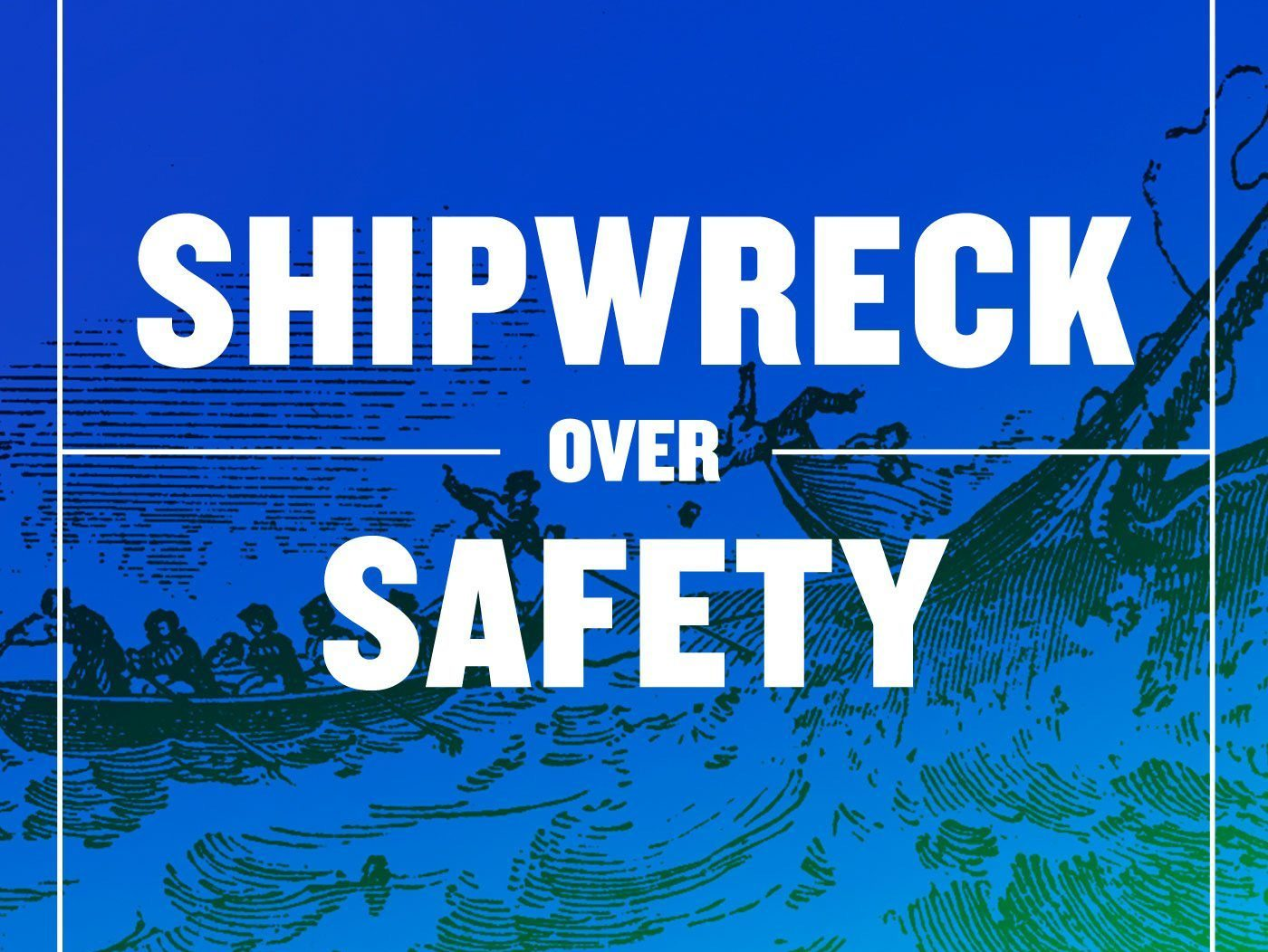 Shipwreck Over Safety